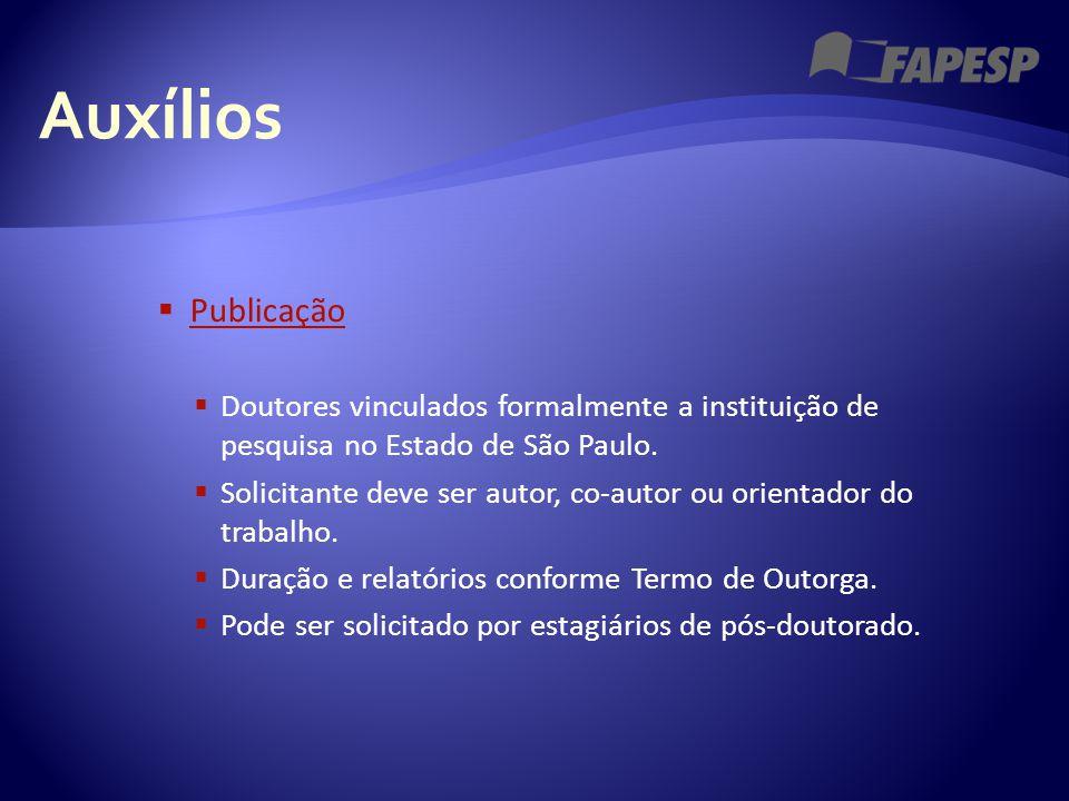 Auxílios  Publicação Publicação  Doutores vinculados formalmente a instituição de pesquisa no Estado de São Paulo.  Solicitante deve ser autor, co-