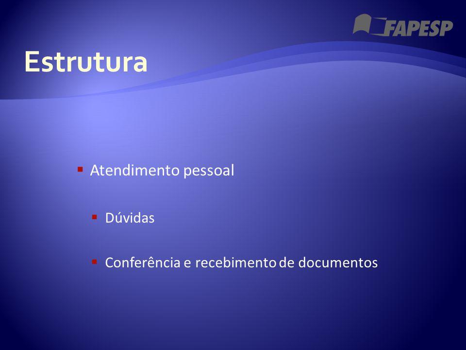  Atendimento pessoal  Dúvidas  Conferência e recebimento de documentos Estrutura