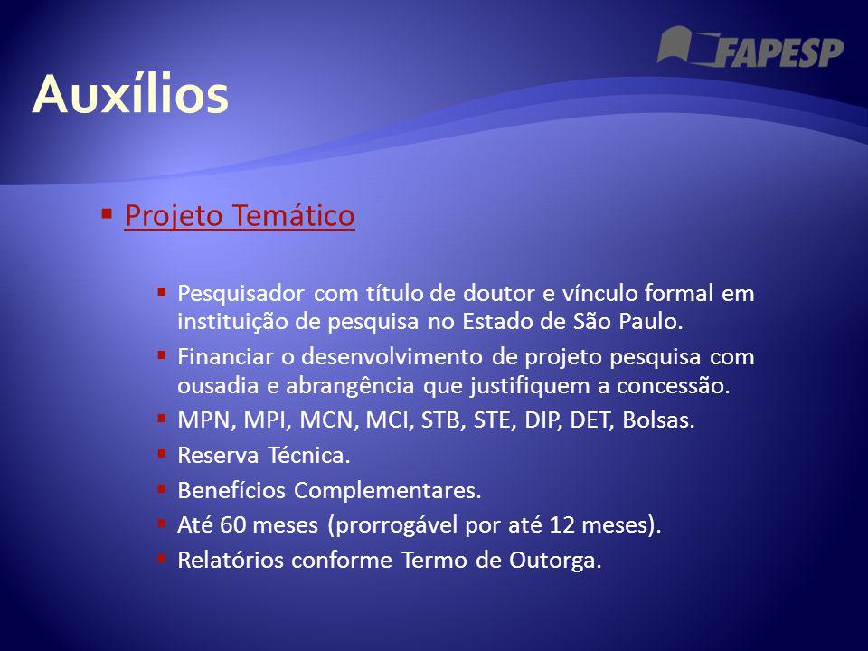 Auxílios  Projeto Temático Projeto Temático  Pesquisador com título de doutor e vínculo formal em instituição de pesquisa no Estado de São Paulo. 