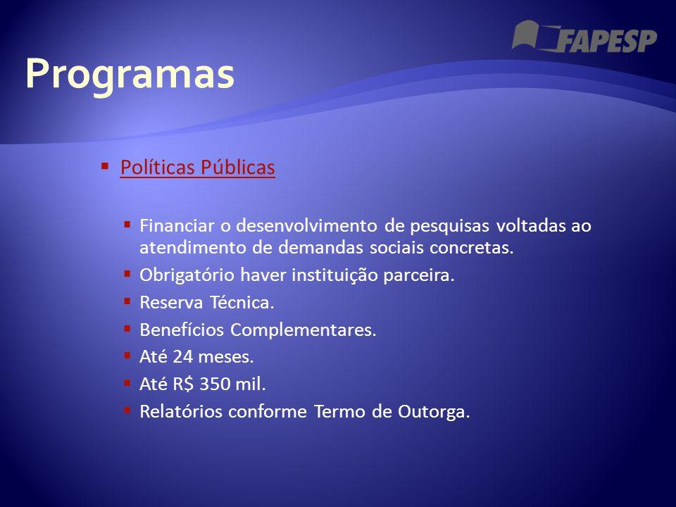 Programas  Políticas Públicas Políticas Públicas  Financiar o desenvolvimento de pesquisas voltadas ao atendimento de demandas sociais concretas. 