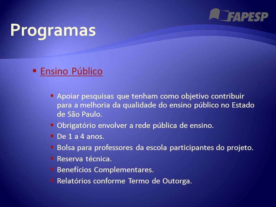 Programas  Ensino Público Ensino Público  Apoiar pesquisas que tenham como objetivo contribuir para a melhoria da qualidade do ensino público no Est
