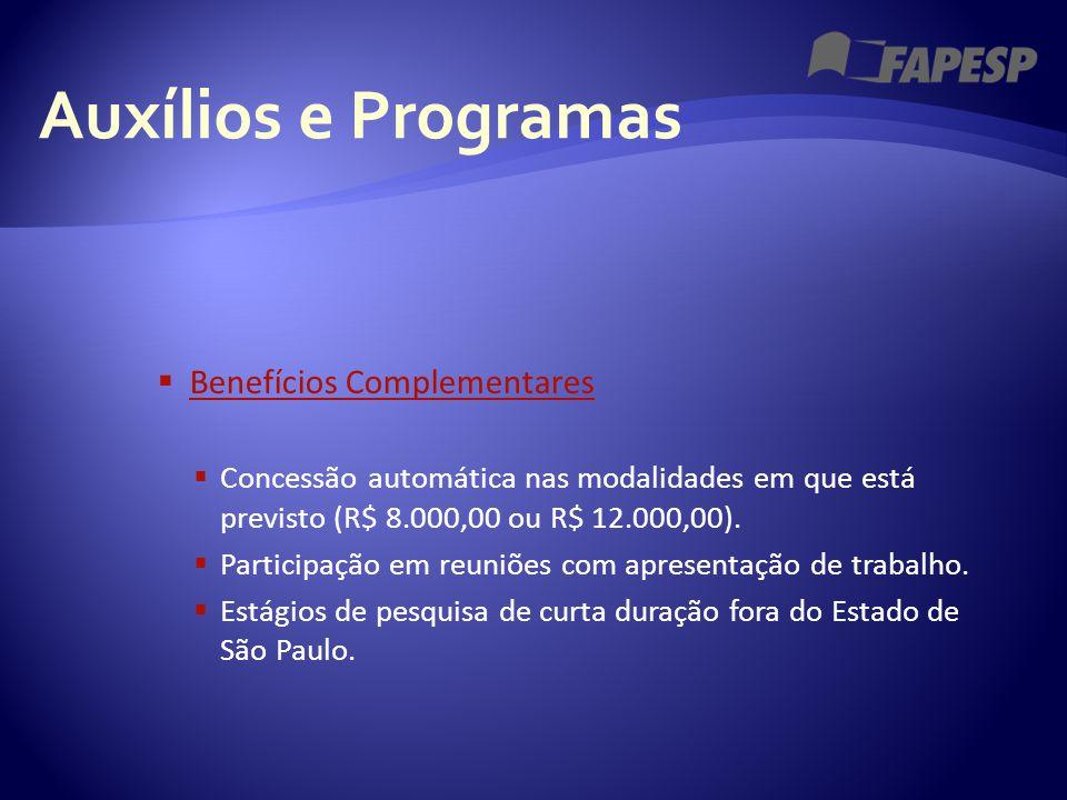 Auxílios e Programas  Benefícios Complementares Benefícios Complementares  Concessão automática nas modalidades em que está previsto (R$ 8.000,00 ou