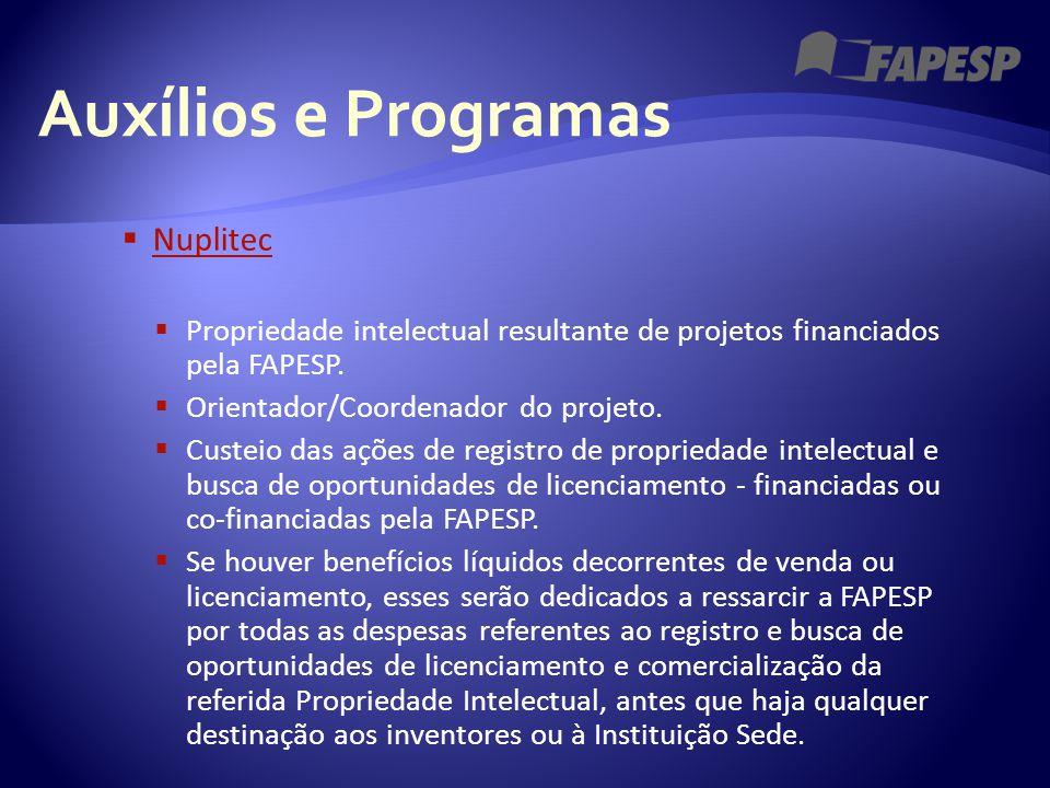 Auxílios e Programas  Nuplitec Nuplitec  Propriedade intelectual resultante de projetos financiados pela FAPESP.  Orientador/Coordenador do projeto
