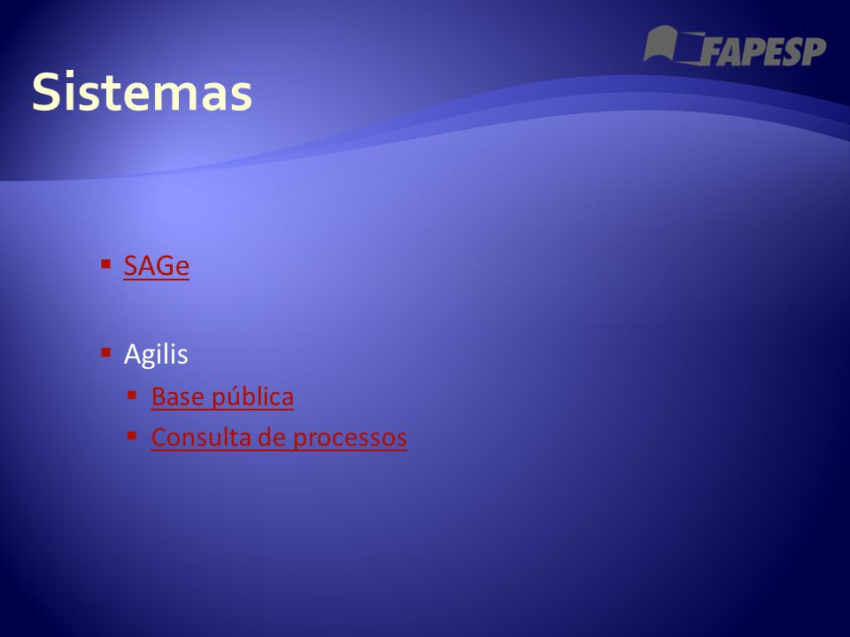 Sistemas  SAGe SAGe  Agilis  Base pública Base pública  Consulta de processos Consulta de processos