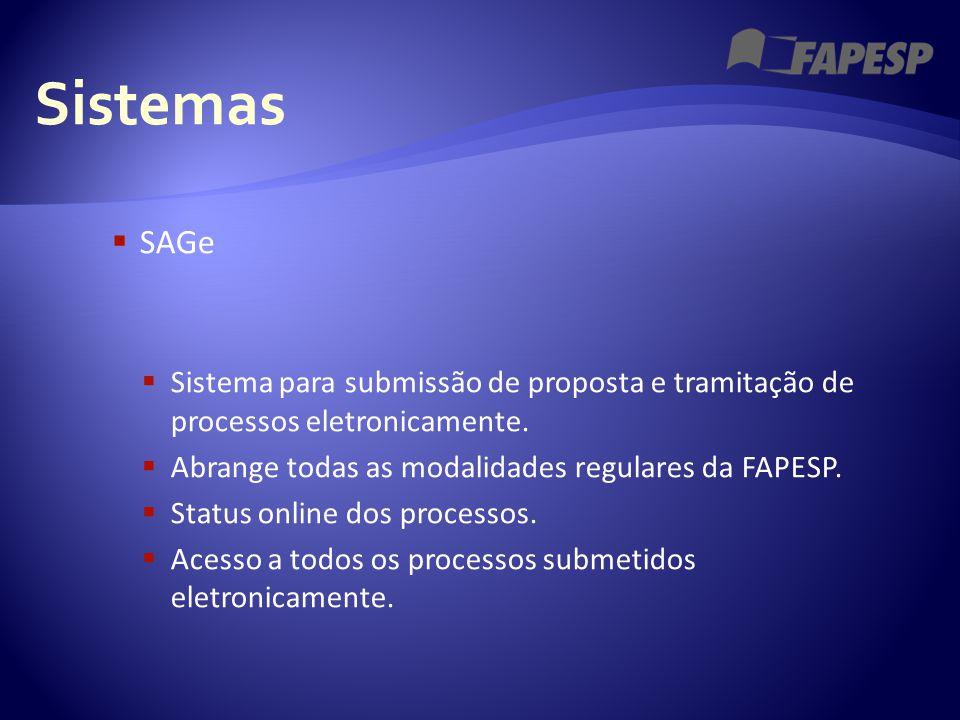 Sistemas  SAGe  Sistema para submissão de proposta e tramitação de processos eletronicamente.  Abrange todas as modalidades regulares da FAPESP. 