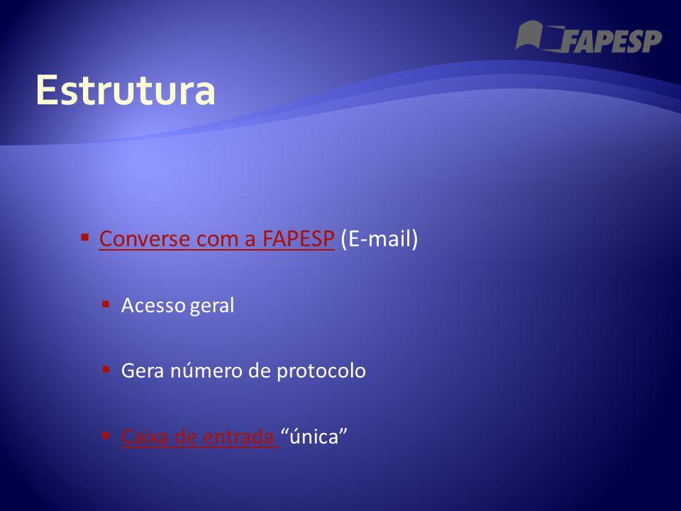 """ Converse com a FAPESP (E-mail) Converse com a FAPESP  Acesso geral  Gera número de protocolo  Caixa de entrada """"única"""" Caixa de entrada Estrutura"""