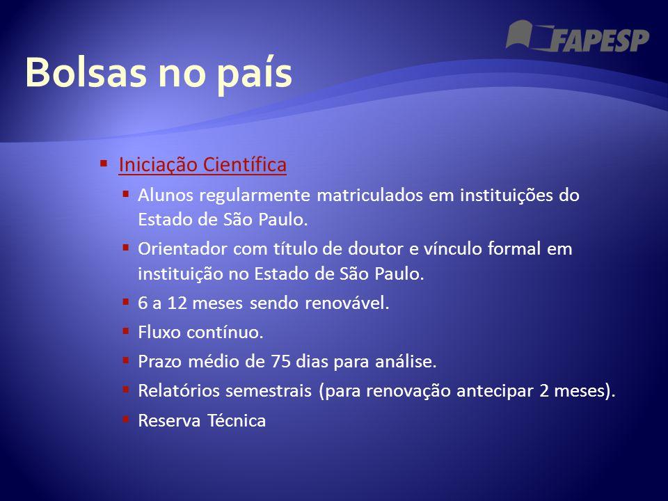 Bolsas no país  Iniciação Científica Iniciação Científica  Alunos regularmente matriculados em instituições do Estado de São Paulo.  Orientador com
