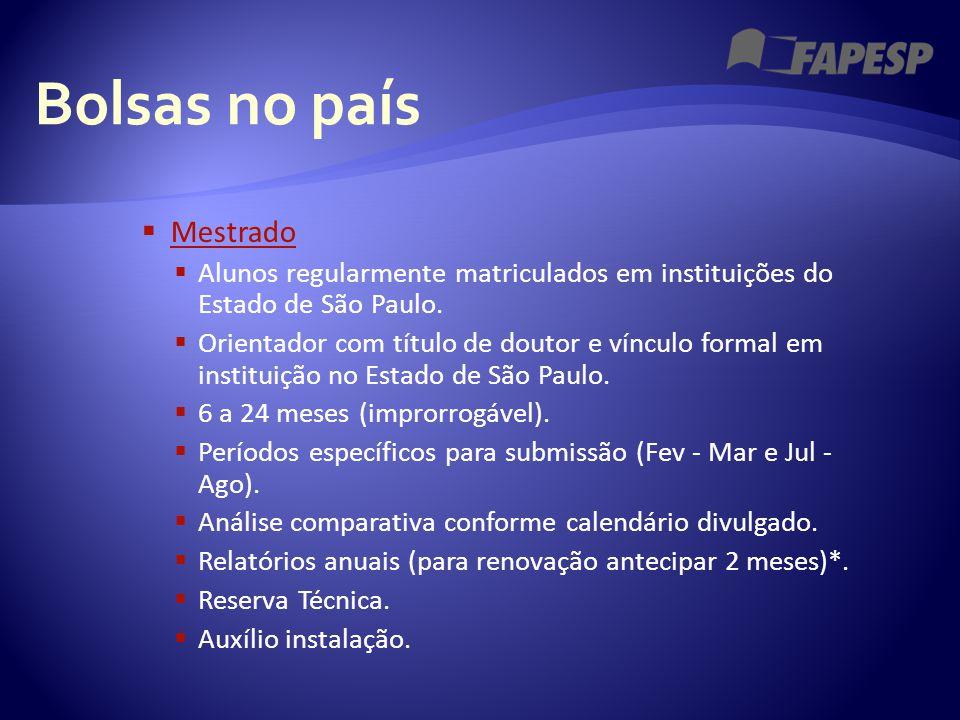 Bolsas no país  Mestrado Mestrado  Alunos regularmente matriculados em instituições do Estado de São Paulo.  Orientador com título de doutor e vínc