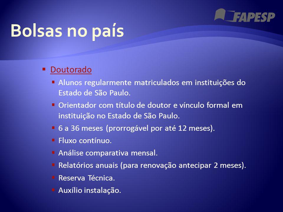 Bolsas no país  Doutorado Doutorado  Alunos regularmente matriculados em instituições do Estado de São Paulo.  Orientador com título de doutor e ví