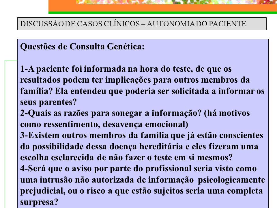 DISCUSSÃO DE CASOS CLÍNICOS – AUTONOMIA DO PACIENTE Questões de Consulta Genética: 1-A paciente foi informada na hora do teste, de que os resultados p