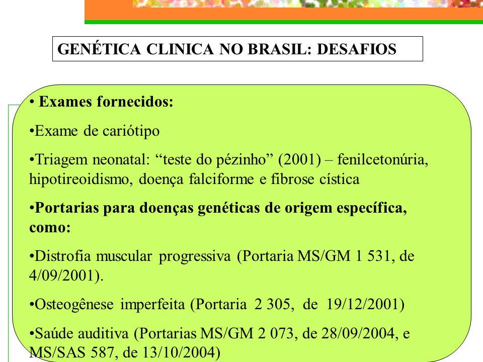 """GENÉTICA CLINICA NO BRASIL: DESAFIOS Exames fornecidos: Exame de cariótipo Triagem neonatal: """"teste do pézinho"""" (2001) – fenilcetonúria, hipotireoidis"""