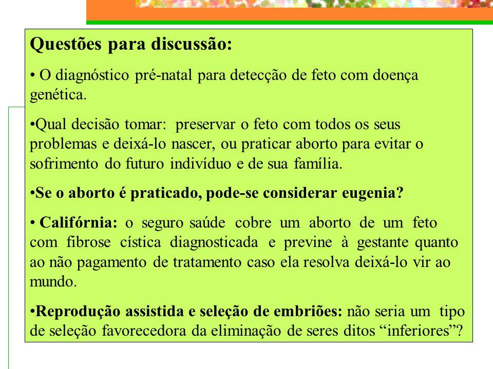 Questões para discussão: O diagnóstico pré-natal para detecção de feto com doença genética. Qual decisão tomar: preservar o feto com todos os seus pro