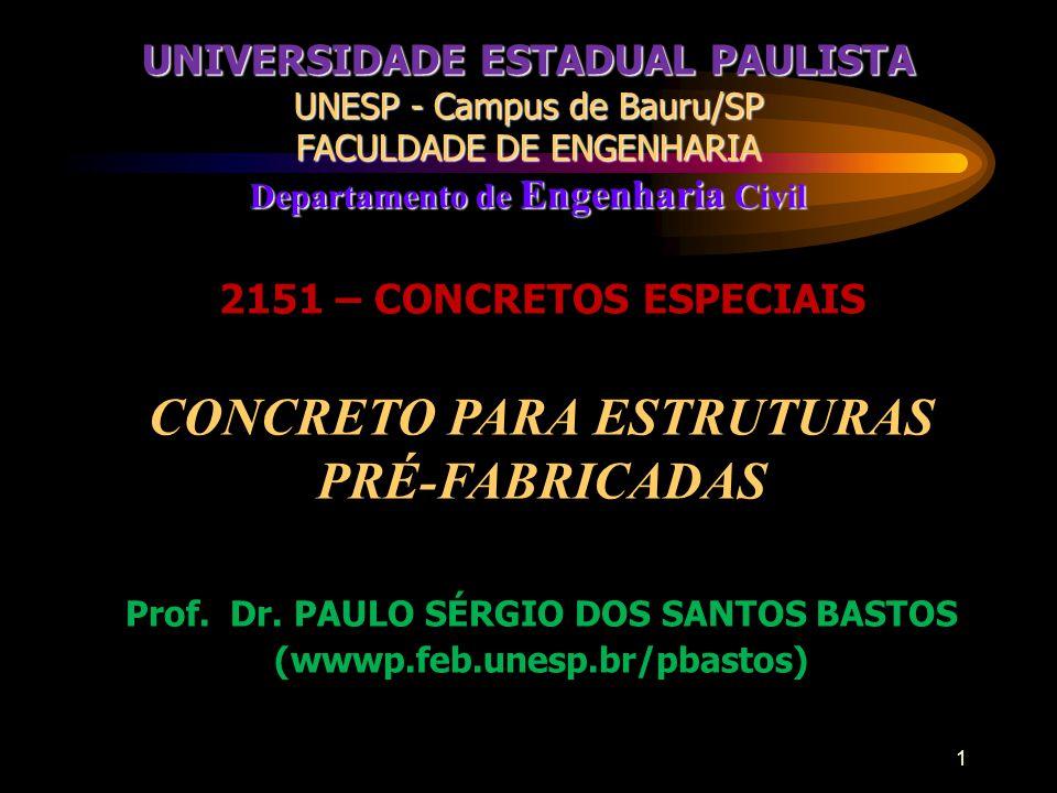 1 2151 – CONCRETOS ESPECIAIS CONCRETO PARA ESTRUTURAS PRÉ-FABRICADAS Prof. Dr. PAULO SÉRGIO DOS SANTOS BASTOS (wwwp.feb.unesp.br/pbastos) UNIVERSIDADE