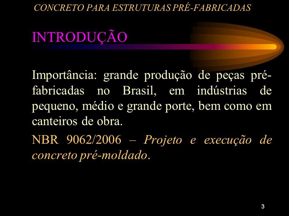 3 CONCRETO PARA ESTRUTURAS PRÉ-FABRICADAS INTRODUÇÃO Importância: grande produção de peças pré- fabricadas no Brasil, em indústrias de pequeno, médio