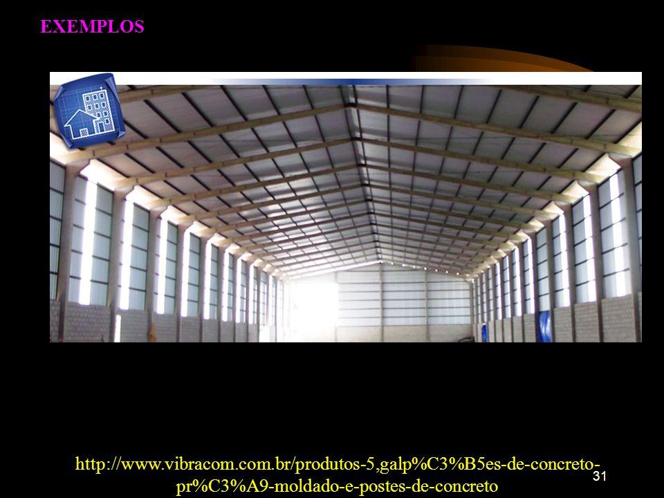 31 EXEMPLOS http://www.vibracom.com.br/produtos-5,galp%C3%B5es-de-concreto- pr%C3%A9-moldado-e-postes-de-concreto
