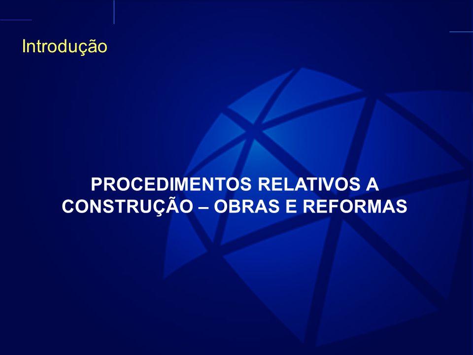 Introdução PROCEDIMENTOS RELATIVOS A CONSTRUÇÃO – OBRAS E REFORMAS