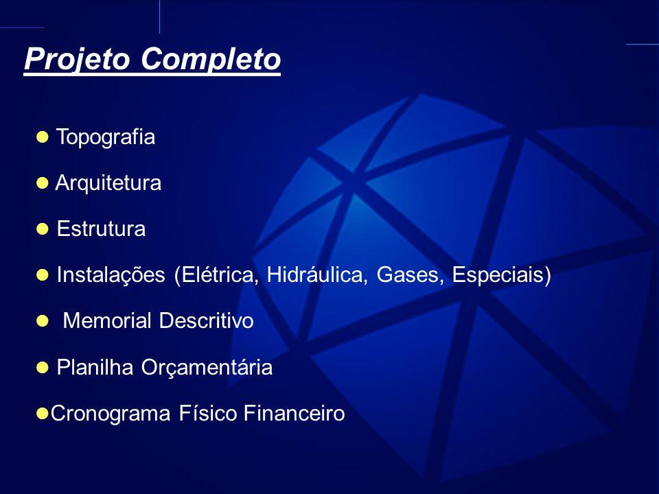 Topografia Arquitetura Estrutura Instalações (Elétrica, Hidráulica, Gases, Especiais) Memorial Descritivo Planilha Orçamentária Cronograma Físico Financeiro