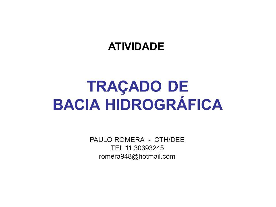TRAÇADO DE BACIA HIDROGRÁFICA ATIVIDADE PAULO ROMERA - CTH/DEE TEL 11 30393245 romera948@hotmail.com