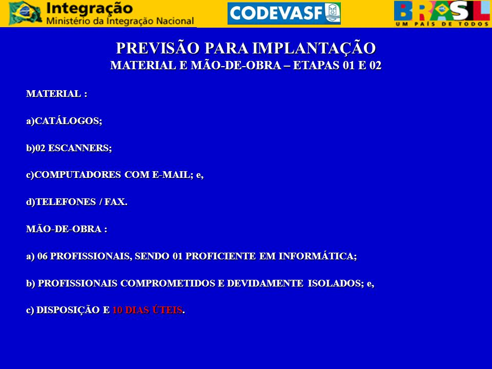 PREVISÃO PARA IMPLANTAÇÃO MATERIAL E MÃO-DE-OBRA – ETAPAS 01 E 02 MATERIAL : a)CATÁLOGOS; b)02 ESCANNERS; c)COMPUTADORES COM E-MAIL; e, d)TELEFONES / FAX.