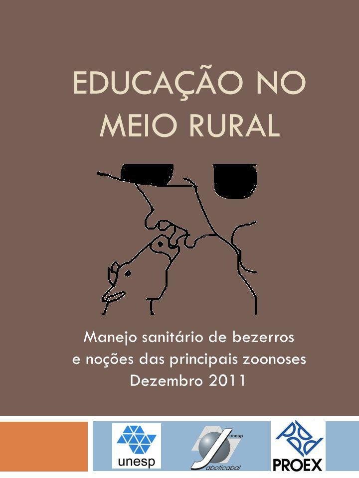 EDUCAÇÃO NO MEIO RURAL Manejo sanitário de bezerros e noções das principais zoonoses Dezembro 2011