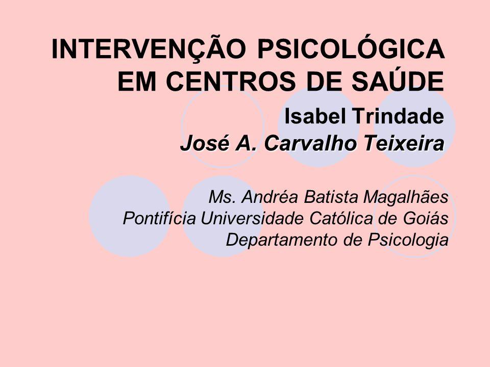 José A.Carvalho Teixeira INTERVENÇÃO PSICOLÓGICA EM CENTROS DE SAÚDE Isabel Trindade José A.