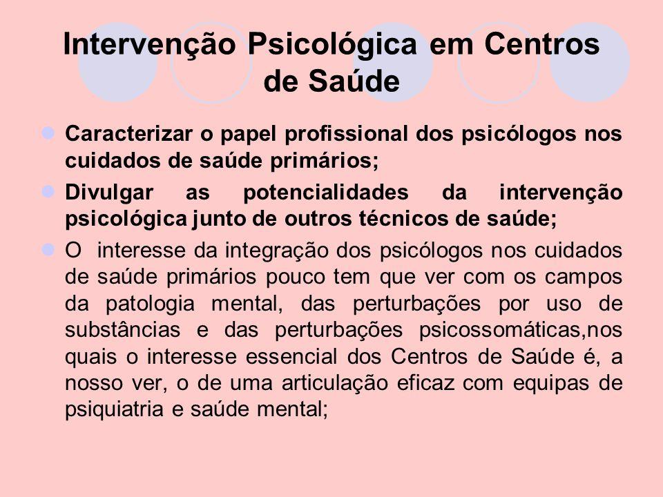 Intervenção Psicológica em Centros de Saúde Caracterizar o papel profissional dos psicólogos nos cuidados de saúde primários; Divulgar as potencialida