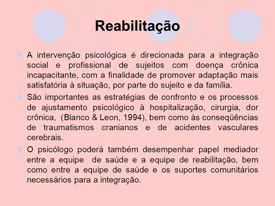 Reabilitação A intervenção psicológica é direcionada para a integração social e profissional de sujeitos com doença crônica incapacitante, com a final