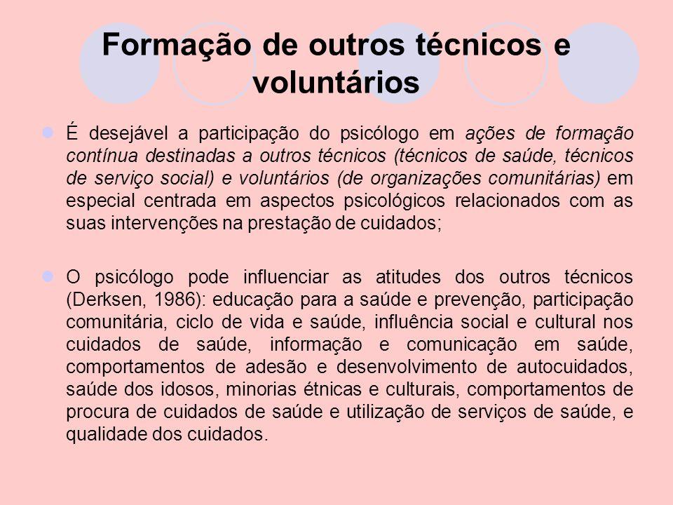 Formação de outros técnicos e voluntários É desejável a participação do psicólogo em ações de formação contínua destinadas a outros técnicos (técnicos