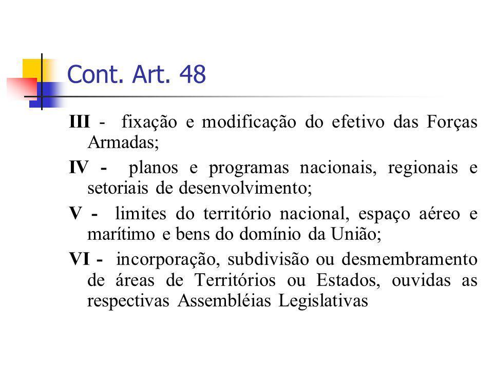 Cont. Art. 48 III - fixação e modificação do efetivo das Forças Armadas; IV - planos e programas nacionais, regionais e setoriais de desenvolvimento;