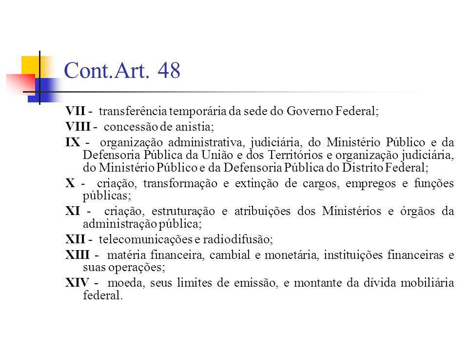 Cont.Art. 48 VII - transferência temporária da sede do Governo Federal; VIII - concessão de anistia; IX - organização administrativa, judiciária, do M