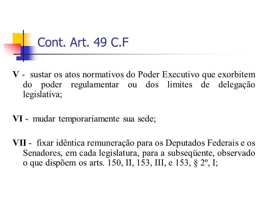 Cont. Art. 49 C.F V - sustar os atos normativos do Poder Executivo que exorbitem do poder regulamentar ou dos limites de delegação legislativa; VI - m
