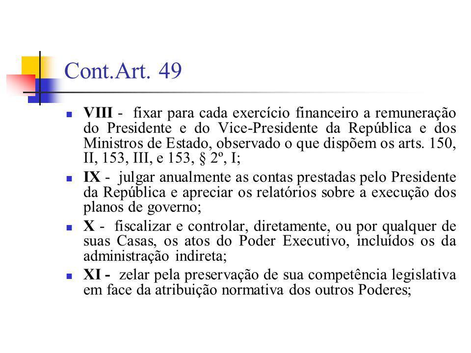 Cont.Art. 49 VIII - fixar para cada exercício financeiro a remuneração do Presidente e do Vice-Presidente da República e dos Ministros de Estado, obse