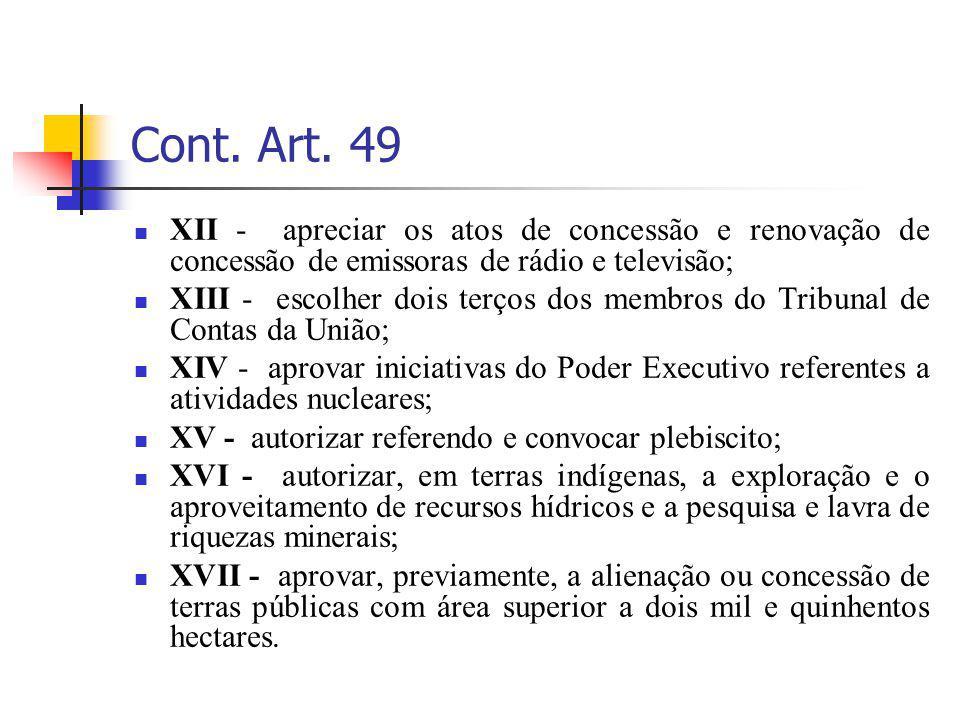 Cont. Art. 49 XII - apreciar os atos de concessão e renovação de concessão de emissoras de rádio e televisão; XIII - escolher dois terços dos membros