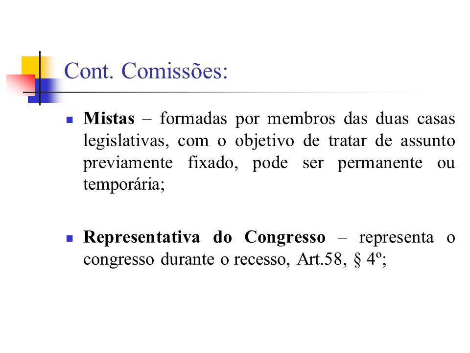 Cont. Comissões: Mistas – formadas por membros das duas casas legislativas, com o objetivo de tratar de assunto previamente fixado, pode ser permanent