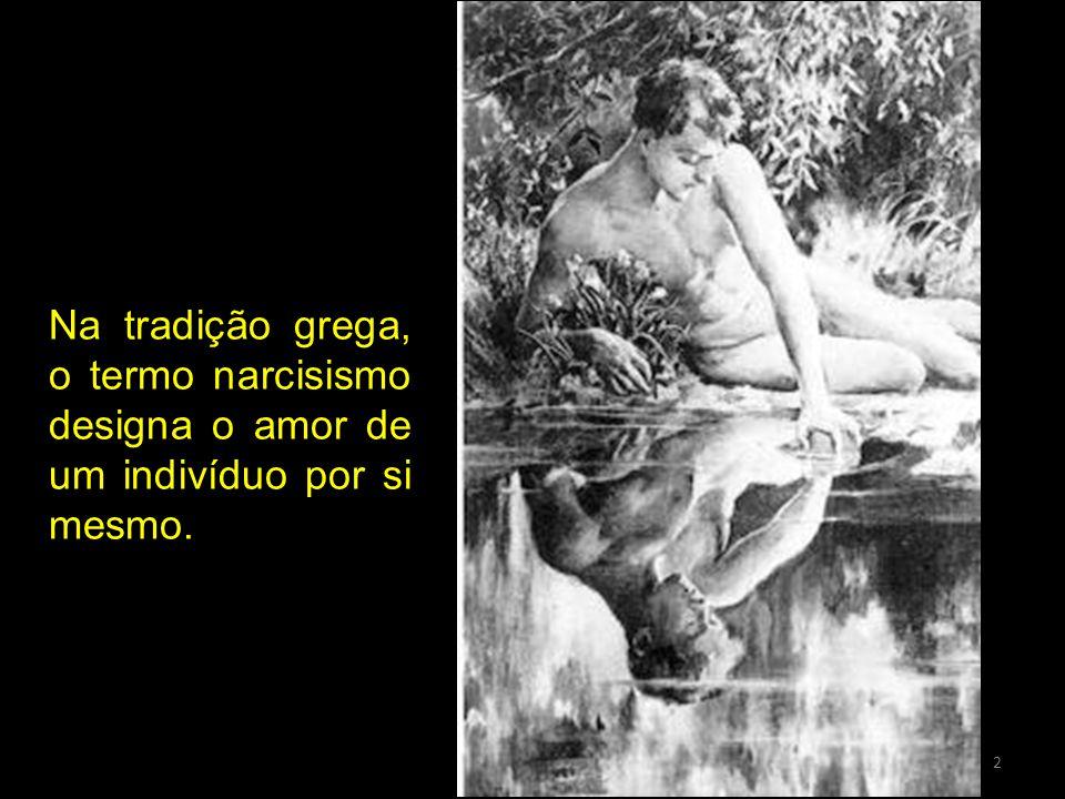 2 Na tradição grega, o termo narcisismo designa o amor de um indivíduo por si mesmo.