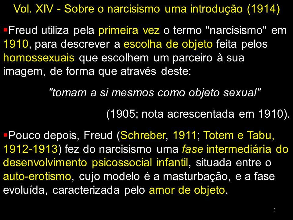 Vol. XIV - Sobre o narcisismo uma introdução (1914)  Freud utiliza pela primeira vez o termo
