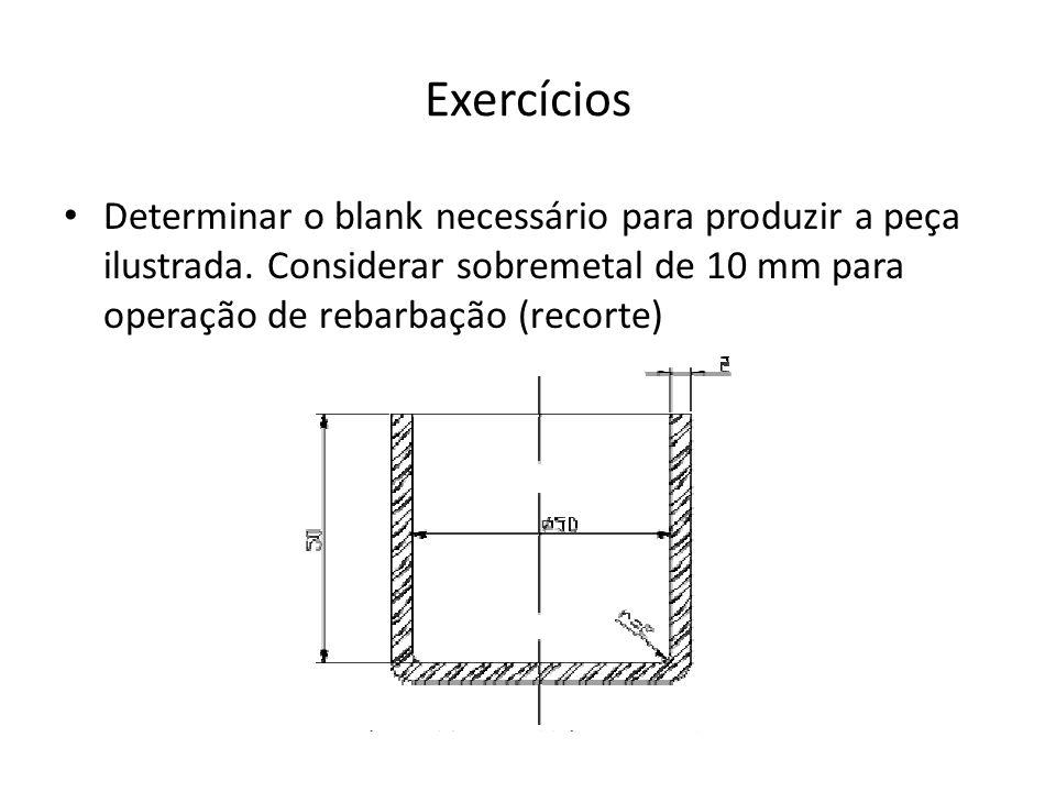 Exercícios Determinar o blank necessário para produzir a peça ilustrada.