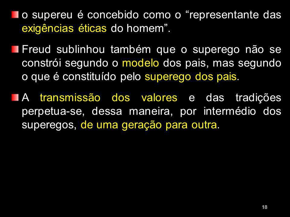 o supereu é concebido como o representante das exigências éticas do homem .