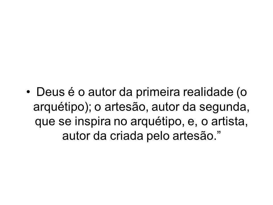Deus é o autor da primeira realidade (o arquétipo); o artesão, autor da segunda, que se inspira no arquétipo, e, o artista, autor da criada pelo artesão.