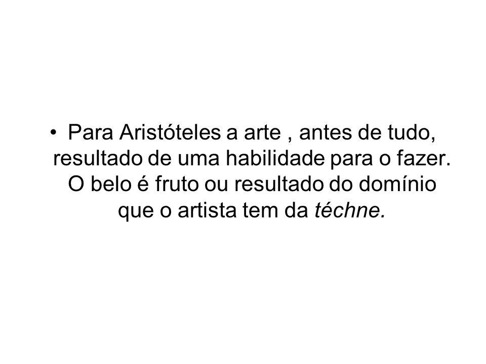 Para Aristóteles a arte, antes de tudo, resultado de uma habilidade para o fazer.