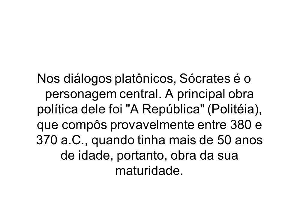 Nos diálogos platônicos, Sócrates é o personagem central. A principal obra política dele foi