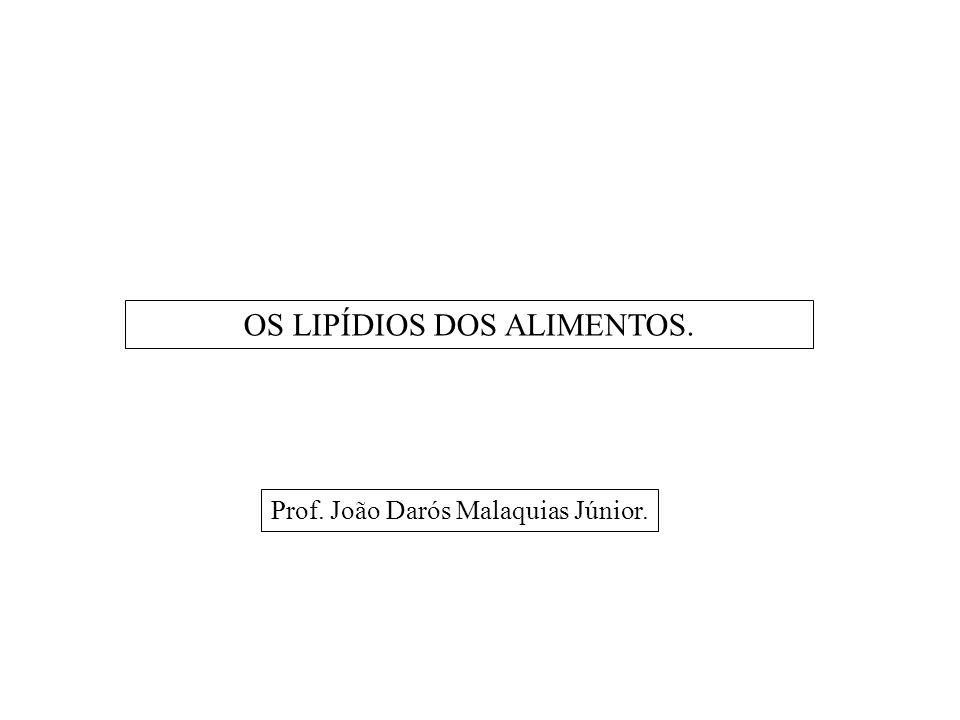 OS LIPÍDIOS DOS ALIMENTOS. Prof. João Darós Malaquias Júnior.