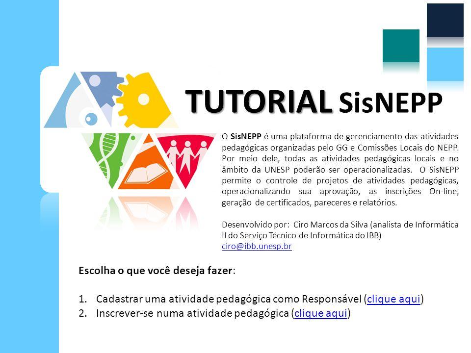 TUTORIAL TUTORIAL SisNEPP O SisNEPP é uma plataforma de gerenciamento das atividades pedagógicas organizadas pelo GG e Comissões Locais do NEPP.