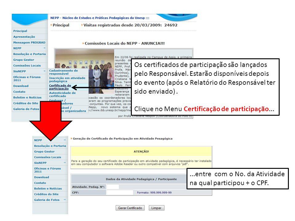 Os certificados de participação são lançados pelo Responsável. Estarão disponíveis depois do evento (após o Relatório do Responsável ter sido enviado)