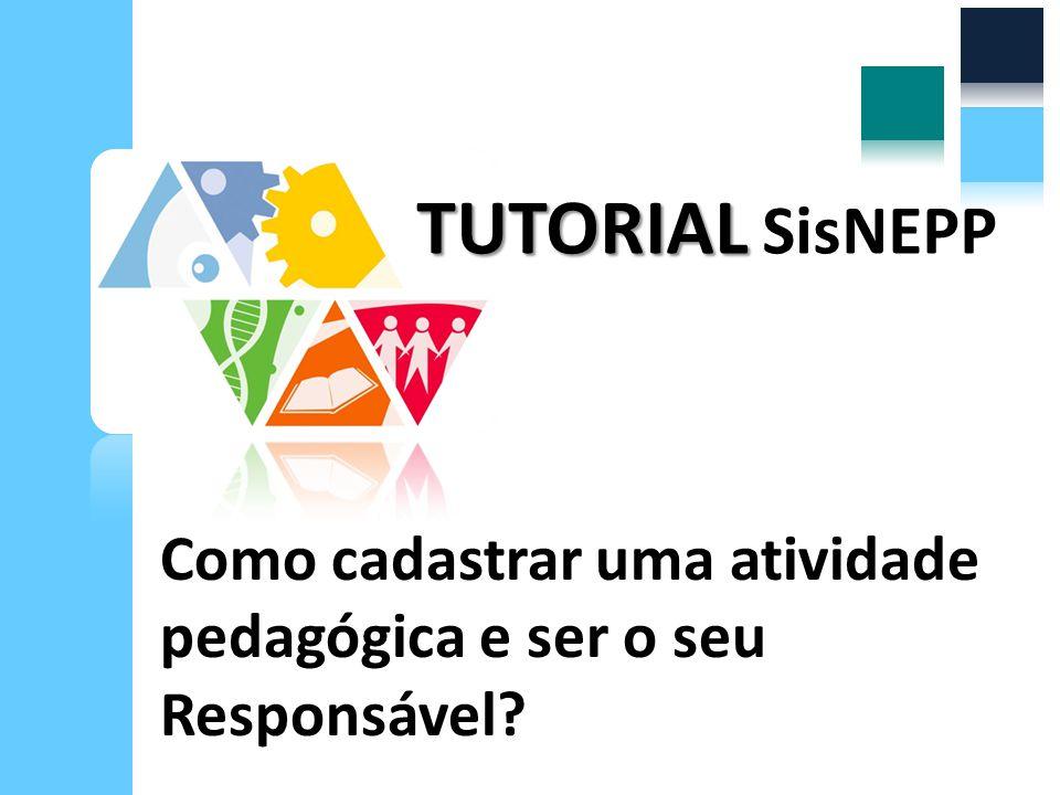 Como cadastrar uma atividade pedagógica e ser o seu Responsável? TUTORIAL TUTORIAL SisNEPP