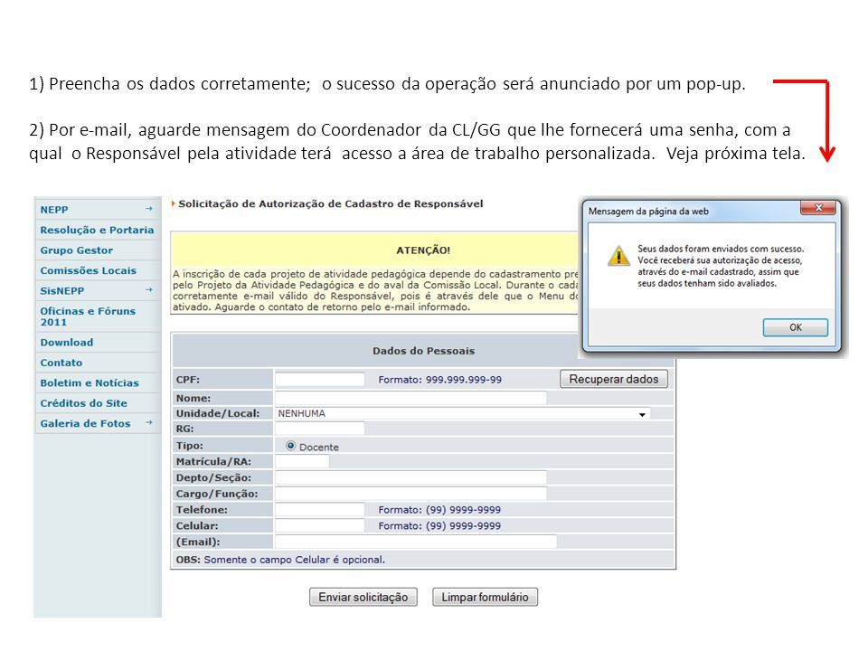 1) Preencha os dados corretamente; o sucesso da operação será anunciado por um pop-up. 2) Por e-mail, aguarde mensagem do Coordenador da CL/GG que lhe