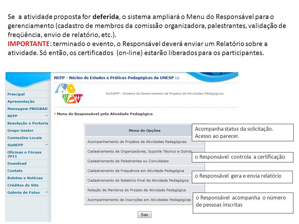 Se a atividade proposta for deferida, o sistema ampliará o Menu do Responsável para o gerenciamento (cadastro de membros da comissão organizadora, pal