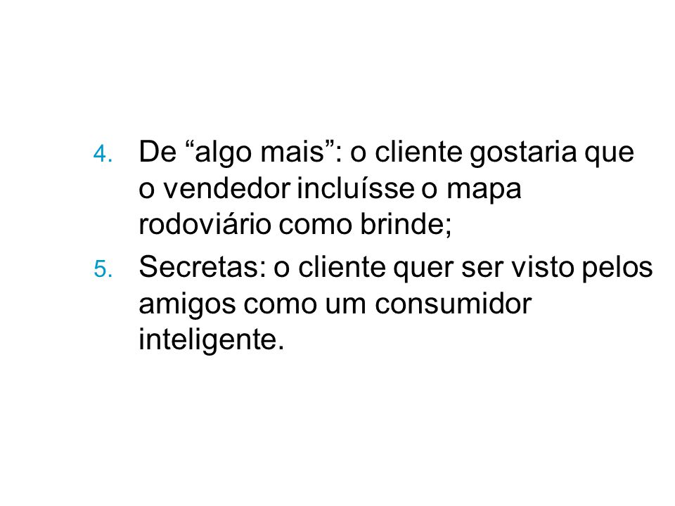 4.De algo mais : o cliente gostaria que o vendedor incluísse o mapa rodoviário como brinde; 5.