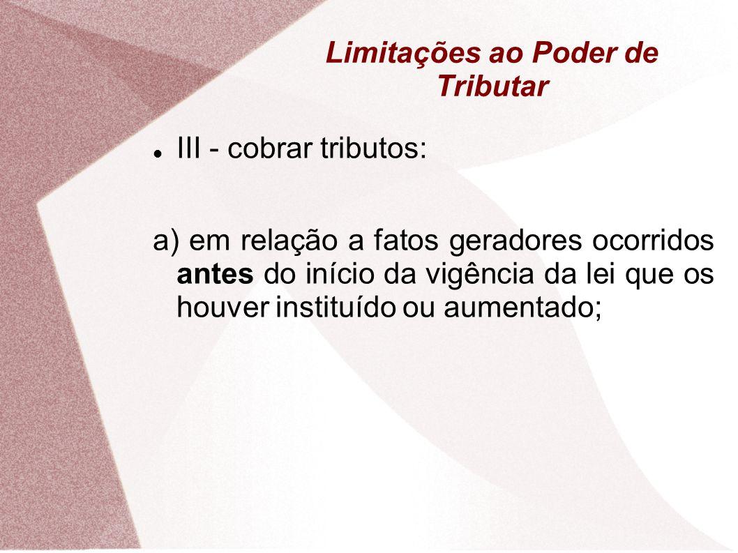 Limitações ao Poder de Tributar b) No mesmo exercício financeiro em que haja sido publicada a lei que os instituiu ou aumentou.
