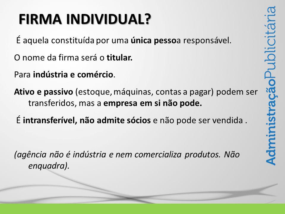 As agências são prestadoras de serviços, e como tal, não podem existir como firma individual, e não é considerada indústria e nem tão pouco comercializa produtos.
